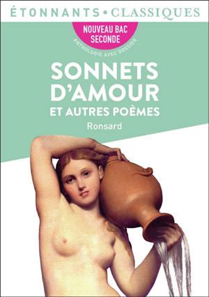 Sonnets d'amours et autres poèmes : nouveau bac, 2de