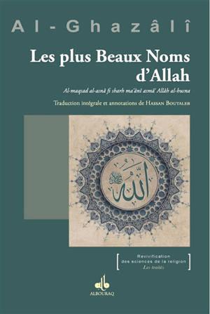 Les plus beaux noms de Dieu = Al-maqsad al-asnâ fi sharh ma'âni asmâ' Allâh al-husna
