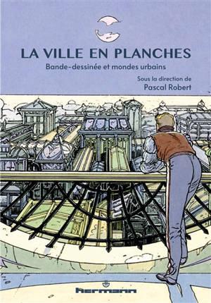 La ville en planches : bandes dessinées et mondes urbains