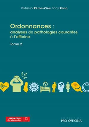 Ordonnances : analyses de pathologies courantes à l'officine. Volume 2