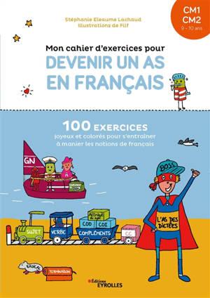 Mon cahier d'exercices pour devenir un as en français, CM1-CM2 : 100 exercices joyeux et colorés pour s'entraîner à manier les notions de français