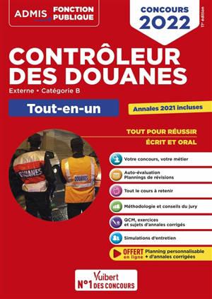 Contrôleur des douanes : externe, catégorie B, tout-en-un : tout pour réussir, écrit et oral, concours 2022