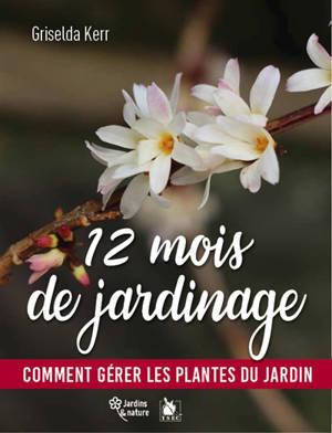 12 mois de jardinage : comment gérer les plantes du jardin en toutes saisons