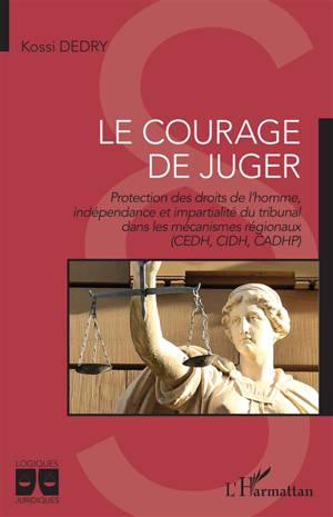 Le courage de juger : protection des droits de l'homme, indépendance et impartialité du tribunal dans les mécanismes régionaux (CEDH, CIDH, CADHP)