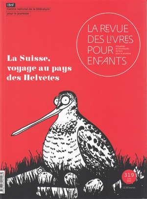 Revue des livres pour enfants (La). n° 319, La Suisse : voyage au pays des Hélvètes
