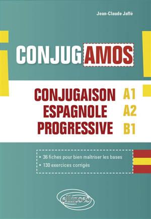 Conjugamos : conjugaison espagnole progressive avec fiches et exercices corrigés : A1-A2-B1