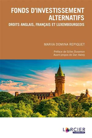 Fonds d'investissement alternatifs : droits anglais, français et luxembourgeois