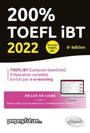 200 % TOEFL iBT : TOEFL iBT (computer based test), préparation complète, enrichi par le e-learning : 2022