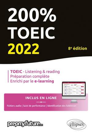 200 % TOEIC : TOEIC-listening & reading, préparation complète, enrichi par le e-learning : 2022