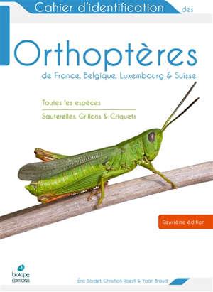 Cahier d'identification des orthoptères de France, Belgique, Luxembourg & Suisse : toutes les espèces : sauterelles, grillons & criquets