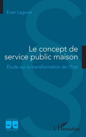 Le concept de service public maison : étude sur la transformation de l'Etat