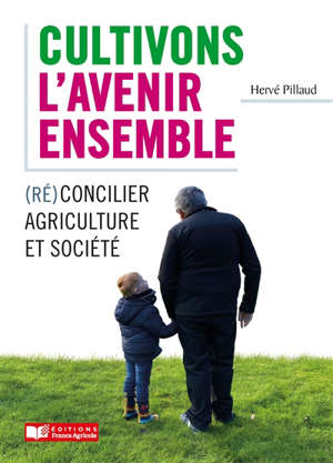 Cultivons l'avenir ensemble : (ré)concilier agriculture et société