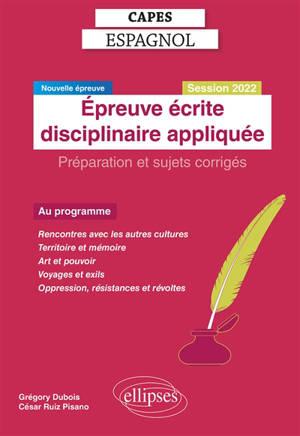 Capes espagnol, épreuve écrite disciplinaire appliquée : préparation et sujets corrigés : nouvelle épreuve, session 2022
