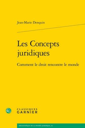 Les concepts juridiques : comment le droit rencontre le monde