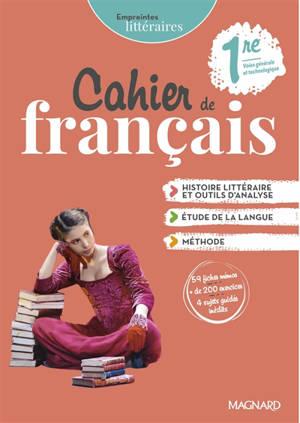 Cahier de français 1re, voies générale et technologique : histoire littéraire et outils d'analyse, étude de la langue, méthode
