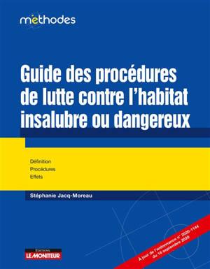 Guide des procédures de lutte contre l'habitat insalubre ou dangereux : définition, procédures, effets