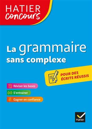 La grammaire sans complexe : réviser les bases, s'entraîner, gagner en confiance