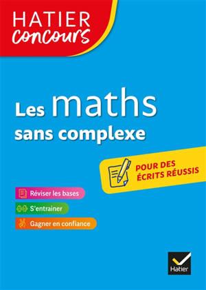 Les maths sans complexe : réviser les bases, s'entrainer, gagner en confiance