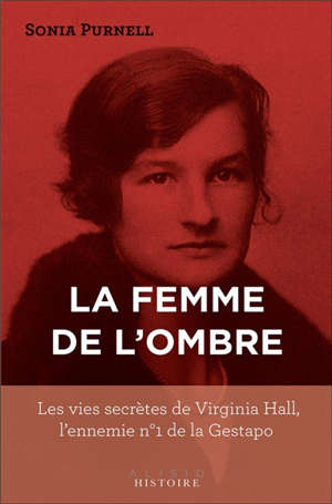 La femme de l'ombre : les vies secrètes de Virginia Hall, l'ennemie n° 1 de la Gestapo