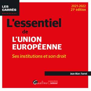 L'essentiel de l'Union européenne : ses institutions et son droit : 2021-2022