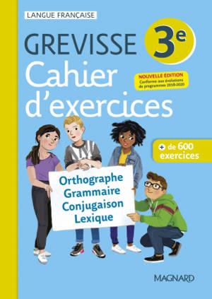 Cahier d'exercices Grevisse 3e : orthographe, grammaire, conjugaison, lexique : + de 600 exercices