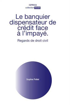 Le banquier dispensateur de crédit face à l'impayé : regards de droit civil