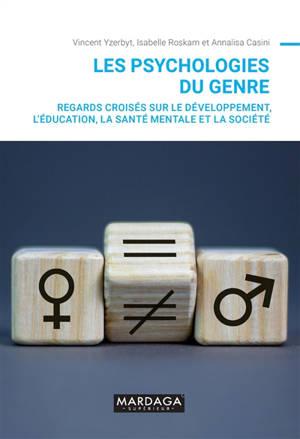 Les psychologies du genre : regards croisés sur le développement, l'éducation, la santé mentale et la société