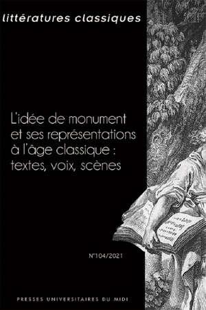 Littératures classiques. n° 104, L'idée de monument et ses représentations à l'âge classique : textes, voix, scènes