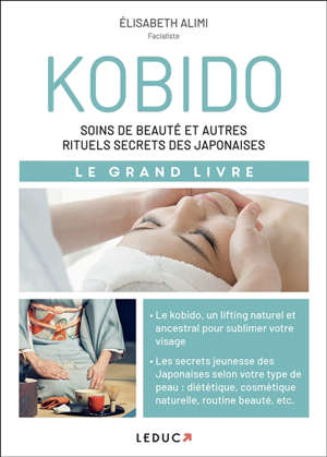 Kobido : soins de beauté et autres rituels secrets des Japonaises : le grand livre