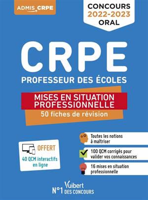 Concours CRPE professeur des écoles : mises en situation professionnelle : 50 fiches de révision, concours oral 2022-2023
