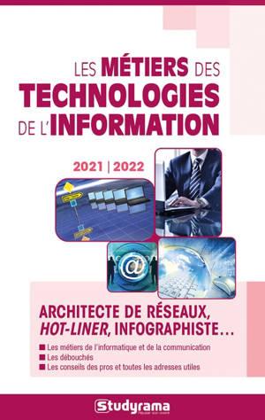 Les métiers des technologies de l'information : architecte de réseaux, hot-liner, infographiste... : 2021-2022