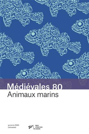 Médiévales. n° 80, Animaux marins : savoirs arabes et transmission dans le monde latin