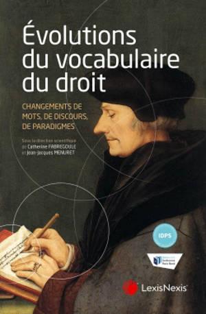 Evolutions du vocabulaire du droit : changements de mots, de discours, de paradigmes : actes du colloque organisé le 2 mars 2020, Maison des sciences de l'homme (MSH) de Paris Nord