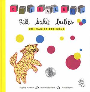 Bill balle bulles : un imagier des sons