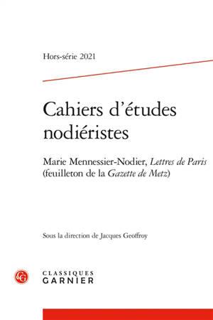 Cahiers d'études nodiéristes, hors-série. n° 2021, Marie Mennessier-Nodier, Lettres de Paris (feuilleton de la Gazette de Metz)