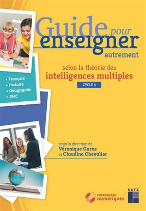Guide pour enseigner autrement selon la théorie des intelligences multiples, cycle 4 : français, histoire, géographie, EMC
