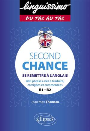 Second chance : se remettre à l'anglais : 480 phrases-clés à traduire, corrigées et commentées, B1-B2