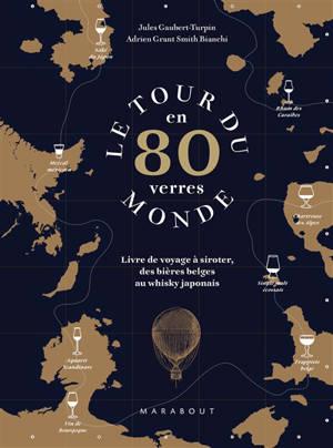 Le tour du monde en 80 verres : livre de voyage à siroter, des bières belges au whisky japonais