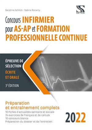 Concours infirmier pour AS-AP et formation professionnelle continue 2022 : épreuve de sélection écrite et orale : préparation et entraînements complets