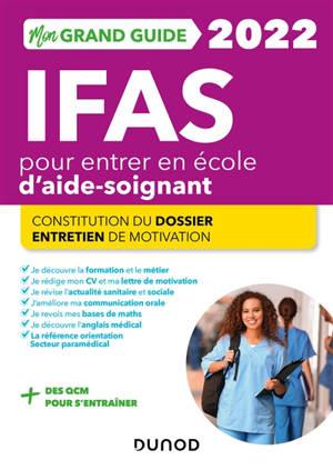 Mon grand guide IFAS 2022 pour entrer en école d'aide-soignant : constitution du dossier, entretien de motivation