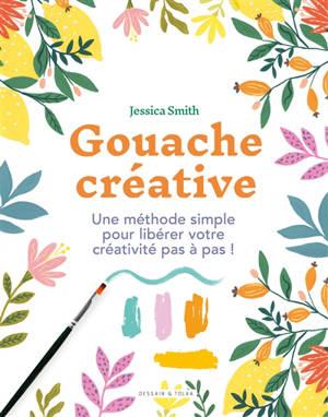 Gouache créative : une méthode simple pour libérer votre créativité pas à pas !
