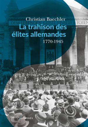 La trahison des élites allemandes : essai sur le rôle de la bourgeoisie culturelle : 1770-1945