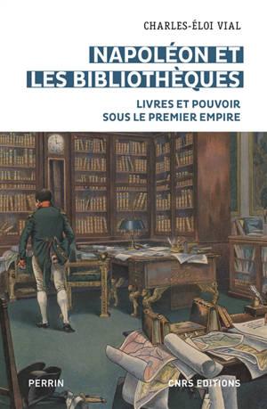 Napoléon et les bibliothèques : livres et pouvoir sous le premier Empire