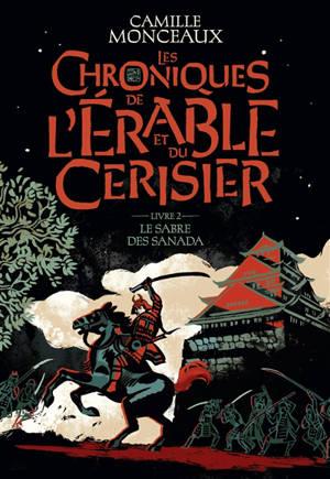 Les chroniques de l'érable et du cerisier. Volume 2, Le sabre des Sanada