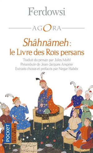 Shâhnâmeh : le livre des rois persans