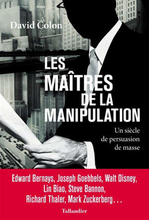Les maîtres de la manipulation : un siècle de persuasion de masse
