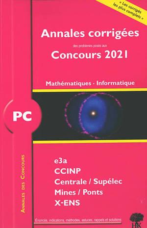 Mathématiques, informatique PC : annales corrigées des problèmes posés aux concours 2021 : e3a, CCINP, Centrale-Supélec, Mines-Ponts, X-ENS
