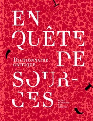 En quête de sources : dictionnaire critique