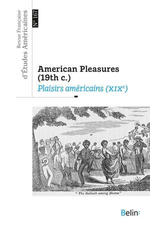 Revue française d'études américaines. n° 167, American pleasures (19th c.) = Plaisirs américains (XIXe)
