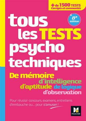 Tous les tests psychotechniques : de mémoire, d'intelligence, d'aptitude, de logique, d'observation